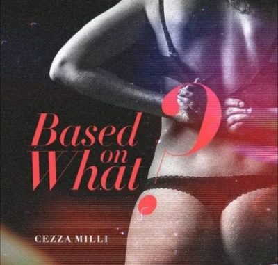 Ceeza Milli Based On What Mp3 Download
