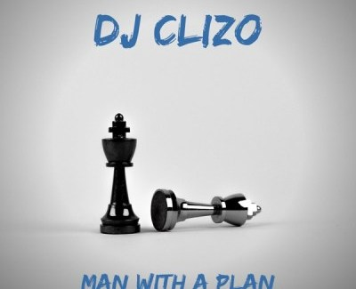 DJ Clizo Man With a Plan Mp3 Download