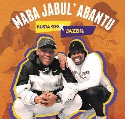 Mr JazziQ & Busta 929 Maba Jabul'abantu EP Zip File Download