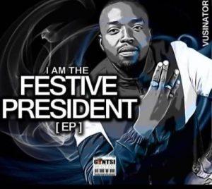 Vusinator I Am The Festive President EP Zip File Download