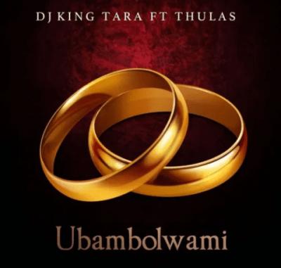 DJ King Tara Ubambolwami Mp3 Download