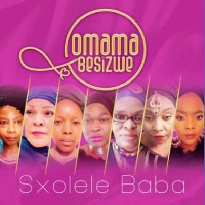 Omama Besizwe Sxolele Baba Download