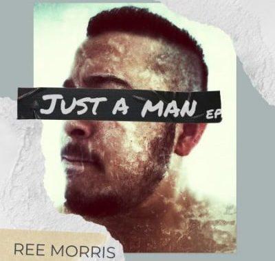 Ree Morris Just A Man Ep Download