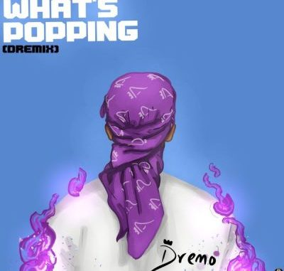 Dremo What's Popping Mp3 Download