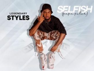 Legendary Styles Selfish Mp3 Download