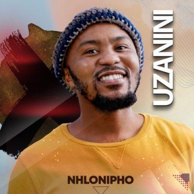 "Nhlonipho Uzanini: South African talented musical artist Nhlonipho, released a brand new amazing amapiano music titled ""Uzanini"""