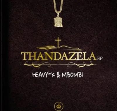 Heavy K & Mbombi Thandazela EP Download