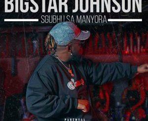 BigStar Johnson Sgubhu Sa Mamnyora MP3 Download