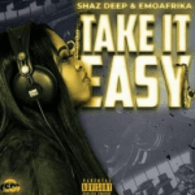 Shaz deep Take It Easy MP3 Download