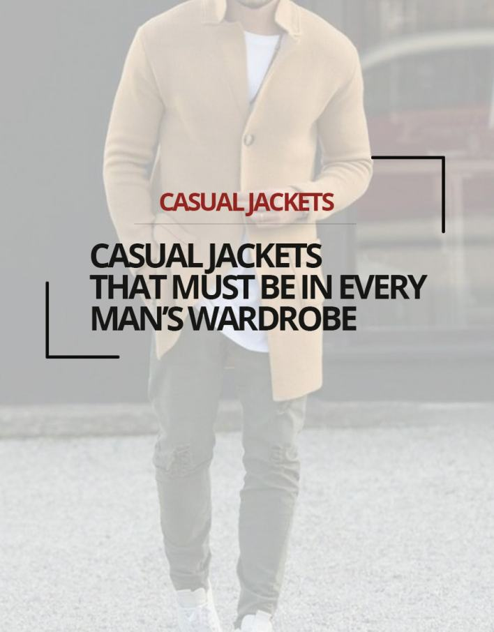 Casual Jackets That Must Be in Every Man's Wardrobe