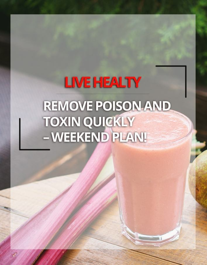 Remove Poison and Toxin Quickly – Weekend Plan!