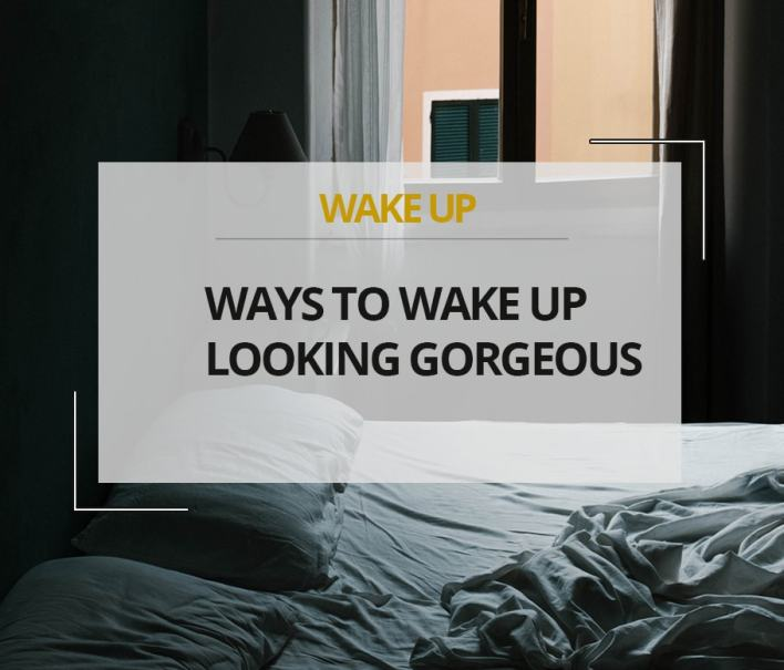 Ways to Wake Up Looking Gorgeous