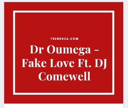 Dr Oumega Ft. DJ Comewell Fake Love Download Mp3