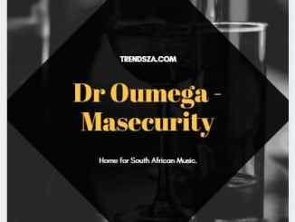 Dr Oumega - Masecurity Mp3 Download