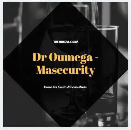 Dr Oumega - Masecurity Mp3 Download