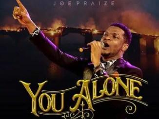 Joe Praize – You Alone Download Mp3