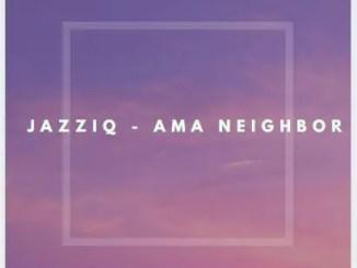 Mr JazziQ – Ama Neighbor Ft. Killer Kau, Reece Madlisa, Zuma & Busta 929