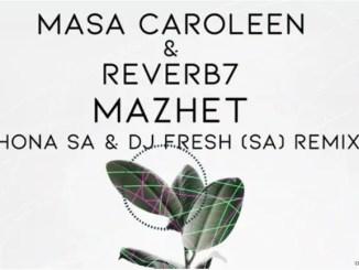 Masa Caroleen & Reverb7 - Mazhet (Shona SA & DJ Fresh SA Remix)