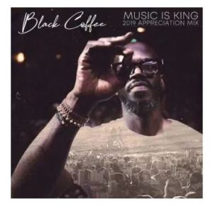 Black Coffee – Music is King 2019 Appreciation Mix Download Mp3
