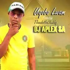 DJ Aplex – UQobo Lwam Ft. ThandoNoChubby