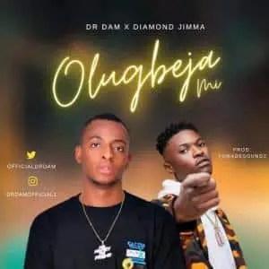 Dr Dam – Olugbeja Mi Ft. Diamond Jimma