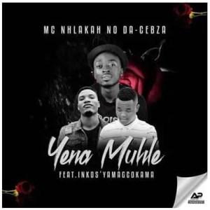 MC Nhlakah No Da-Cebza – Yena Muhle Ft. Inkosi Yamagcokama Download Mp3