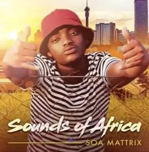 ALBUM: Soa Mattrix – Sounds Of Africa