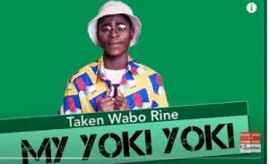 Taken Wabo Rinee – My Yoki Yoki