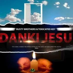 Toxicated Keys & Rusty Brothers – Dankie Jesu