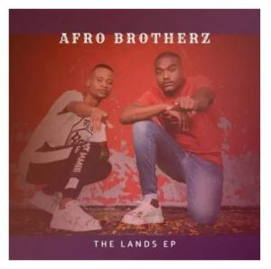 Afro Brotherz – The Lands Download Mp3