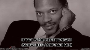 Alexander O'Neal - If You Were Here Tonight (Snow Deep Amapiano Mix)