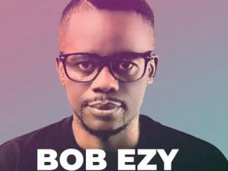 Bob Ezy songs download