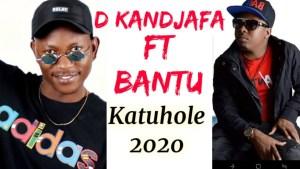 D-Kandjafa - Katuhole ft Bantu
