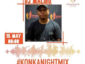 DJ Malibu – Motsweding FM Konka Night Mix Episode 47 & 48