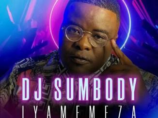 DJ Sumbody - Iyamemeza