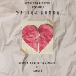 Hlomi, Blaq Reeve SA, Moukz – Batlau Hurda Ft. Ginger Download Mp3