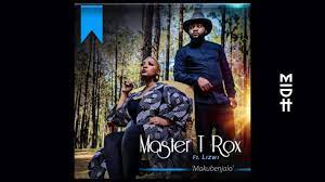Master T Rox - MakubeNjalo Ft. Lizwi