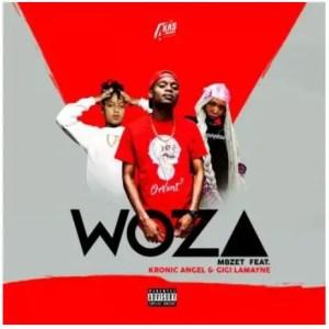 Mbzet – Woza Ft. Gigi Lamayne & Kronic Angel Download Mp3