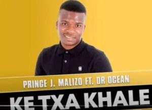 Prince J Malizo – Ke Txa Khale Ft. Dr Ocean (Original Mix) Download Mp3