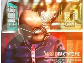 Uncle Partytime Ft. Master A Flat, 031Choppa, Loki & Yanga Chief – Mama