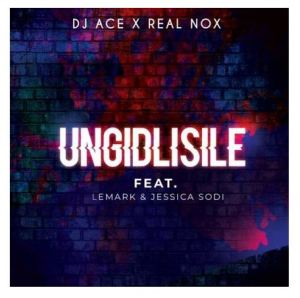 DJ Ace & Real Nox – Ungidlisile Ft. LeMark & Jessica Sodi Download Mp3