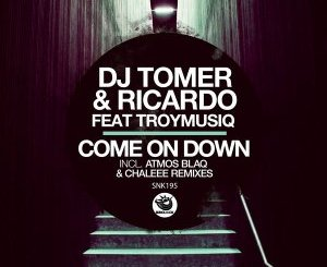 Dj Tomer, Ricardo & Troymusiq – Come On Down (Atmos Blaq Remix)