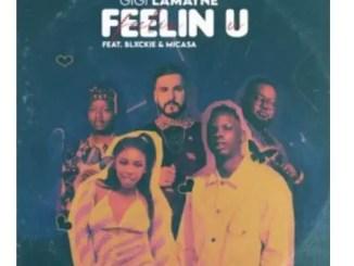 Gigi Lamayne – Feelin U Ft. Mi Casa & Blxckie Download Mp3