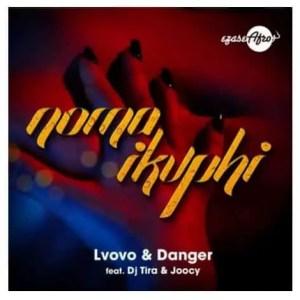 L'vovo & Danger – Noma iKuphi Ft. DJ Tira & Joocy Download Mp3