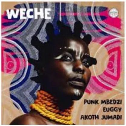 Punk Mbedzi, Euggy & Akoth Jumadi – Weche (Radio Edit)