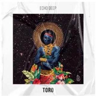 Echo Deep – Toro (Original Mix)