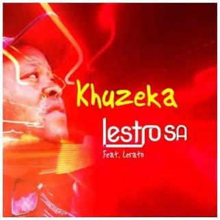 Lestro SA – Khuzeka Piano Ft. Lerato