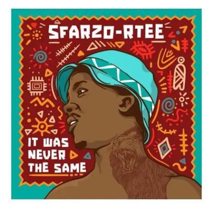 Sfarzo Rtee – It Was Never The Same