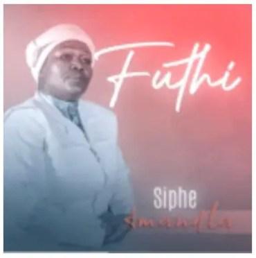 Siphe Amandla – Futhi Shongwe (Mkhokheli) Alishitshi Izwi Lakho 2021