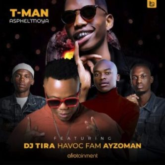T-Man – Asphel'moya Ft. DJ Tira, Havoc Fam & Ayzoman Download Mp3